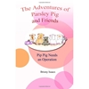 The Adventures of Parsley Pig and Friends, Book 4, Pip Pig Needs an Operation